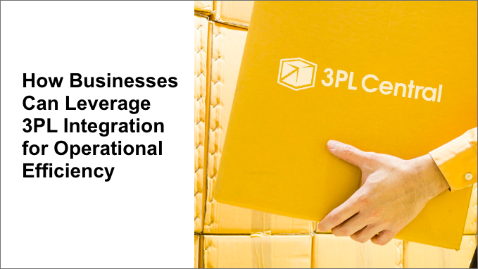 How Businesses Can Leverage 3PL Integration for Operational Efficiency