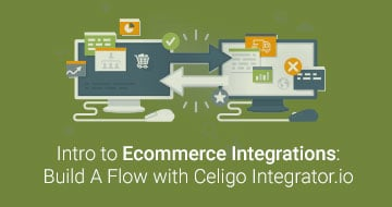 Intro to Ecommerce Integrations: Build a Flow with Celigo Integrator.io – EMEA
